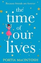The Time of Our Lives ebook by Portia MacIntosh