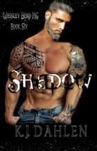 Shadow - Whiskey Bend MC Series, #6 ebook by