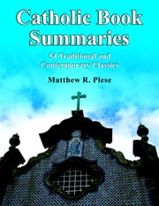 Catholic Book Summaries: 54 Traditional and Contemporary Classics ebook by Matthew R. Plese