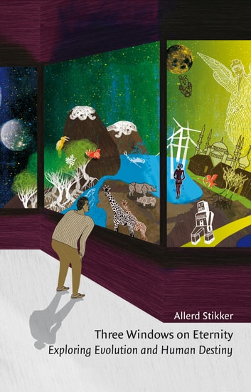 Three Windows on Eternity: Exploring Evolution and Human Destiny ebook by Allerd  Stikker