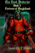 The Lord Protector Book II: Fortress of Knighthood ebook by Samuel Z Jones