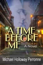 A Time Before Me ebook by Michael Holloway Perronne