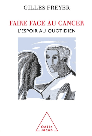 Faire face au cancer - L'espoir au quotidien ebook by Gilles Freyer