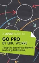 A Joosr Guide to... Go Pro by Eric Worre: 7 Steps to Becoming a Network Marketing Professional ebook by Joosr