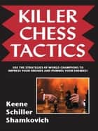 Killer Chess Tactics eBook by Raymond Keene, Eric Schiller, Leonid Shamkovich