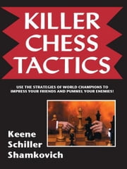 Killer Chess Tactics ebook by Raymond Keene,Eric Schiller,Leonid Shamkovich