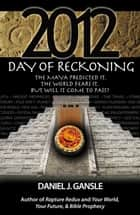 2012: Day Of Reckoning ebook by Daniel J. Gansle