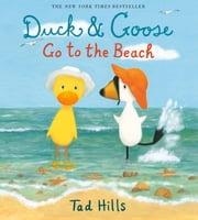 Duck & Goose Go to the Beach ebook by Tad Hills,Tad Hills