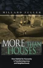 More Than Houses ebook by Millard Fuller