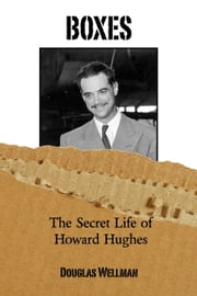 Boxes - The Secret Life of Howard Hughes ebook by Douglas Wellman