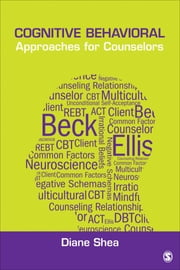 Cognitive Behavioral Approaches for Counselors ebook by Diane J. (Joyce) Shea