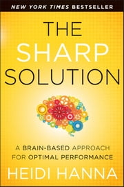 The Sharp Solution - A Brain-Based Approach for Optimal Performance ebook by Heidi Hanna