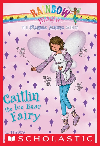 Magical Animal Fairies #7: Caitlin the Ice Bear Fairy - A Rainbow Magic Book ebook by Daisy Meadows