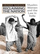 Reclaiming the Nation - Muslim Women and the law in India ebook by Vrinda Narain