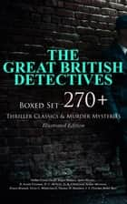 THE GREAT BRITISH DETECTIVES - Boxed Set: 270+ Thriller Classics & Murder Mysteries (Illustrated Edition) - The Cases of Sherlock Holmes, Father Brown, P. C. Lee, Martin Hewitt, Dr. Thorndyke, Bulldog Drummond, Max Carrados, Hamilton Cleek and more ebook by