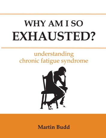 Why Am I So Exhausted? - understanding chronic fatigue syndrome ebook by Martin Budd