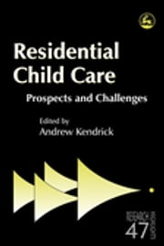 Residential Child Care - Prospects and Challenges ebook by Van Beinum,Christine Barter,Ruth Emond,Joe Francis,Janet Boddy,Jo Dixon,Brigid Daniel,Roger Bullock,Claire Cameron,Aileen Barclay,Teresa O'Neill,Andrew Kendrick,Lynne Hunter,Judy Furnivall,Malcolm Hill,Harriet Ward,Jane Scott,Laura Steckley,Kirsten Stalker,Irene Stevens