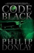 Code Black - A Donovan Nash Thriller ebook by Philip Donlay
