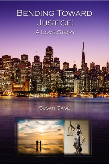 Bending Toward Justice - A Love Story ebook by Susan Gage