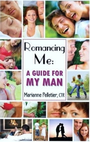 Romancing Me: A Guide for My Man ebook by Marianne Pelletier