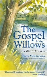 The Gospel in the Willows - Forty Meditations for the Days of Lent ebook by Leslie J Francis
