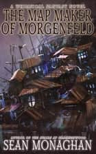 The Map Maker of Morgenfeld ebook by Sean Monaghan