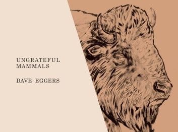 Ungrateful Mammals ebook by Dave Eggers