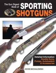 The Gun Digest Book of Sporting Shotguns ebook by Michalowski, Kevin