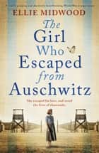 The Girl Who Escaped from Auschwitz - A totally gripping and absolutely heartbreaking World War 2 page-turner, based on a true story ebook by