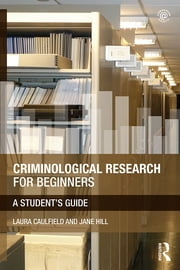 Criminological Research for Beginners - A Student's Guide ebook by Laura Caulfield,Jane Hill