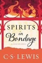 Spirits in Bondage - A Cycle of Lyrics ebook by C. S. Lewis