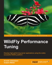 WildFly Performance Tuning ebook by Arnold Johansson,Anders Welén