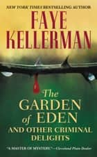 The Garden of Eden and Other Criminal Delights ebook by Faye Kellerman