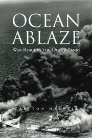 Ocean Ablaze - War Reaches the Outer Banks ebook by Carlton Harrell