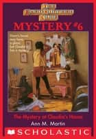 The Baby-Sitters Club Mysteries #6: Mystery at Claudia's House ebooks by Ann M. Martin