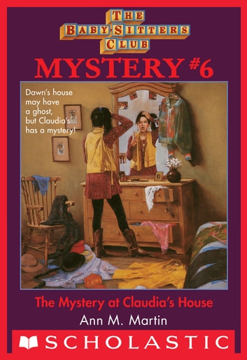 The Baby-Sitters Club Mysteries #6: Mystery at Claudia's House ebook by Ann M. Martin