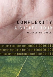 Complexity : A Guided Tour ebook by Melanie Mitchell