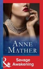 Savage Awakening (Mills & Boon Modern) (The Anne Mather Collection) ebook by Anne Mather