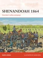Shenandoah 1864 - Sheridan's valley campaign ebook by Mark Lardas, Mr Adam Hook