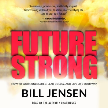 Future Strong - How to Work Unleashed, Lead Boldly, and Live Life Your Way audiobook by Bill Jensen