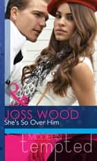 She's So Over Him (Mills & Boon Modern Heat) ebook by Joss Wood