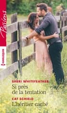 Si près de la tentation - L'héritier caché ebook by Sheri Whitefeather, Cat Schield