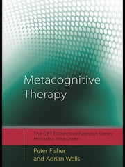 Metacognitive Therapy - Distinctive Features ebook by Peter Fisher,Adrian Wells