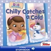 Doc McStuffins: Chilly Catches a Cold - A Disney Read-Along ebook by Sheila Sweeny Higginson