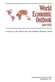 World Economic Outlook, April 1985 ebook by International Monetary Fund. Research Dept.