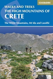 The High Mountains of Crete - The White Mountains, Psiloritis and Lassithi Mountains ebook by Loraine Wilson