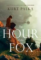 The Hour of the Fox ebook by Kurt Palka