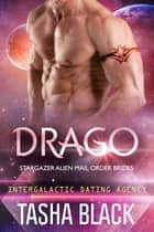 Drago: Stargazer Alien Mail Order Brides #13 (Intergalactic Dating Agency) ebook by Tasha Black