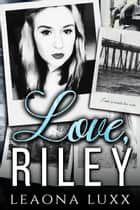 Love, Riley ebook by Leaona Luxx