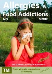 Allergies and Food Addictions: NO MORE ebook by Dr. Eleonore Blaurock-Busch PhD